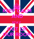 KEEP CALM AND STAY  OUT OF OUR ROOM - Personalised Poster large