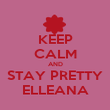KEEP CALM AND STAY PRETTY ELLEANA - Personalised Poster large