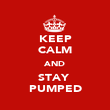 KEEP CALM AND STAY  PUMPED - Personalised Poster large