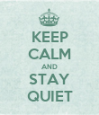 KEEP CALM AND STAY QUIET - Personalised Poster large
