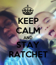 KEEP CALM AND STAY RATCHET - Personalised Poster large