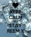 KEEP CALM AND STAY REEM X - Personalised Poster large