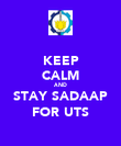 KEEP CALM AND STAY SADAAP FOR UTS - Personalised Poster large