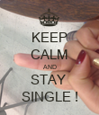 KEEP CALM AND STAY  SINGLE ! - Personalised Poster large