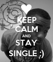KEEP CALM AND STAY SINGLE :) - Personalised Poster large