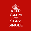 KEEP CALM AND STAY SINGLE - Personalised Poster large