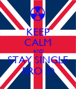 KEEP CALM AND STAY SINGLE BRO :D - Personalised Poster large