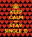 KEEP CALM AND STAY SINGLE :D - Personalised Poster large