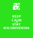 KEEP CALM AND STAY SOLOINVIDIOSA - Personalised Poster large