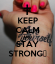 KEEP CALM AND STAY STRONG♥ - Personalised Poster large