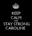 KEEP CALM AND  STAY STRONG CAROLINE  - Personalised Poster large