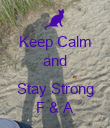 Keep Calm and  Stay Strong F & A - Personalised Poster large