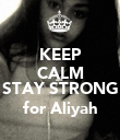KEEP CALM and  STAY STRONG for Aliyah - Personalised Poster large