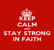 KEEP CALM AND STAY STRONG IN FAITH - Personalised Poster large