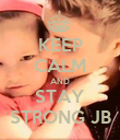 KEEP CALM AND STAY STRONG JB - Personalised Poster large
