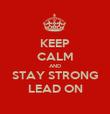 KEEP CALM AND STAY STRONG LEAD ON - Personalised Poster large