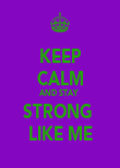 KEEP CALM AND STAY  STRONG  LIKE ME - Personalised Poster large