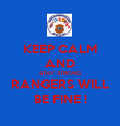 KEEP CALM AND STAY STRONG RANGERS WILL BE FINE ! - Personalised Poster large