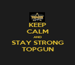 KEEP CALM AND STAY STRONG TOPGUN - Personalised Poster large