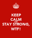KEEP CALM AND STAY STRONG, WTF! - Personalised Poster large