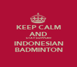 KEEP CALM AND STAY SUPPORT INDONESIAN BADMINTON - Personalised Poster large