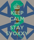 KEEP CALM AND STAY SVOXXY - Personalised Poster large