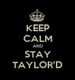 KEEP CALM AND STAY TAYLOR'D - Personalised Poster large