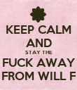 KEEP CALM AND STAY THE FUCK AWAY FROM WILL F - Personalised Poster large