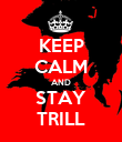 KEEP CALM AND STAY TRILL - Personalised Poster large