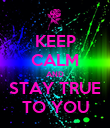 KEEP CALM AND STAY TRUE TO YOU - Personalised Poster large