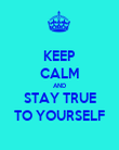 KEEP CALM AND STAY TRUE TO YOURSELF - Personalised Poster large