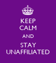 KEEP CALM AND STAY UNAFFILIATED - Personalised Poster large