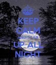 KEEP CALM AND STAY UP ALL NIGHT - Personalised Poster large