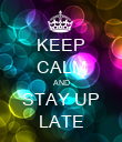 KEEP CALM AND STAY UP LATE - Personalised Poster large