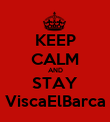 KEEP CALM AND STAY ViscaElBarca - Personalised Poster large