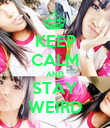 KEEP CALM AND STAY WEIRD - Personalised Poster large