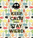 KEEP CALM AND STAY WIERD - Personalised Poster small