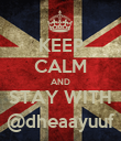 KEEP CALM AND STAY WITH @dheaayuuf - Personalised Poster large