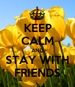 KEEP CALM AND STAY WITH FRIENDS - Personalised Poster large