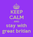 KEEP CALM AND stay with great britian - Personalised Poster large