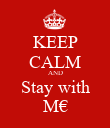 KEEP CALM AND Stay with M€ - Personalised Poster large