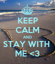 KEEP CALM AND STAY WITH  ME <3 - Personalised Poster large