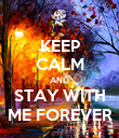 KEEP CALM AND STAY WITH ME FOREVER - Personalised Poster large