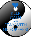 KEEP CALM AND STAY WITH ME FOREVER! - Personalised Poster large