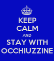 KEEP CALM AND STAY WITH OCCHIUZZINE - Personalised Poster large