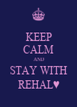 KEEP CALM AND STAY WITH REHAL♥ - Personalised Poster large