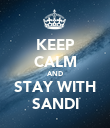 KEEP CALM AND STAY WITH SANDI - Personalised Poster large