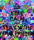 KEEP CALM AND STAY WITH YOUR FRIENDS - Personalised Poster large