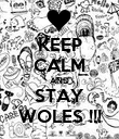 KEEP CALM AND STAY WOLES !!! - Personalised Poster large