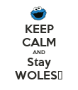 KEEP CALM AND Stay WOLES♥ - Personalised Poster large